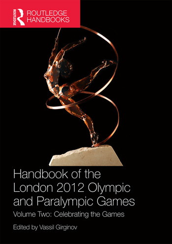 Handbook of the London 2012 Olympic and Paralympic Games Volume Two: Celebrating the Games book cover