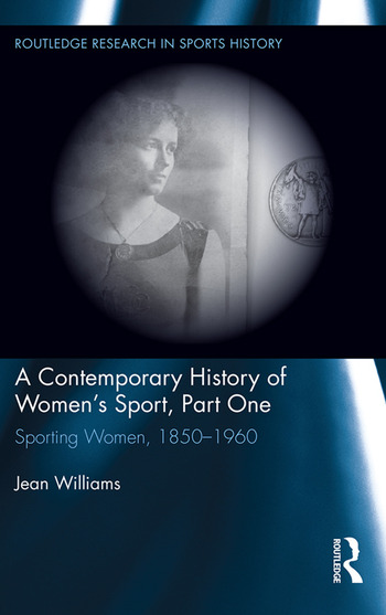 A Contemporary History of Women's Sport, Part One Sporting Women, 1850-1960 book cover