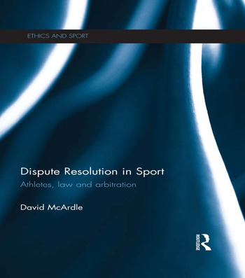Dispute Resolution in Sport Athletes, Law and Arbitration book cover