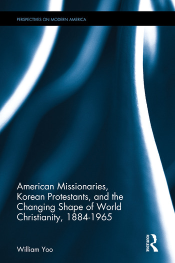 American Missionaries, Korean Protestants, and the Changing Shape of World Christianity, 1884-1965 book cover