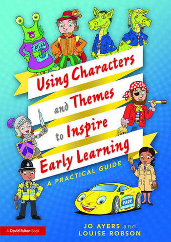Using Characters and Themes to Inspire Early Learning A Practical Guide book cover
