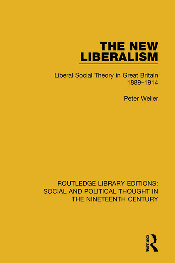 The New Liberalism Liberal Social Theory in Great Britain, 1889-1914 book cover