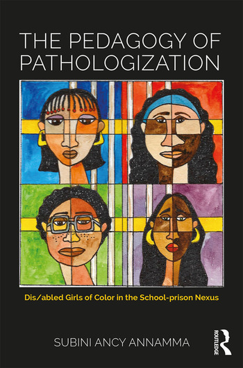 The Pedagogy of Pathologization Dis/abled Girls of Color in the School-prison Nexus book cover