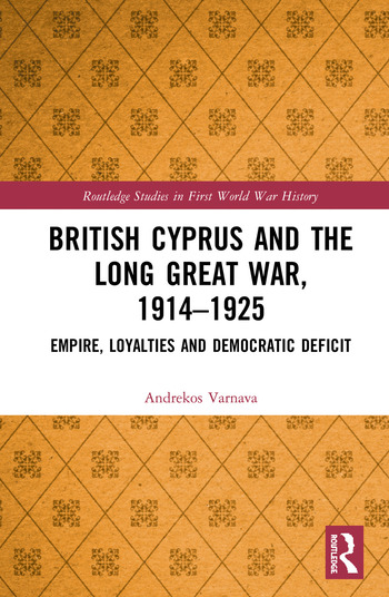 British Cyprus and the Long Great War, 1914-1925 Empire, Loyalties and Democratic Deficit book cover