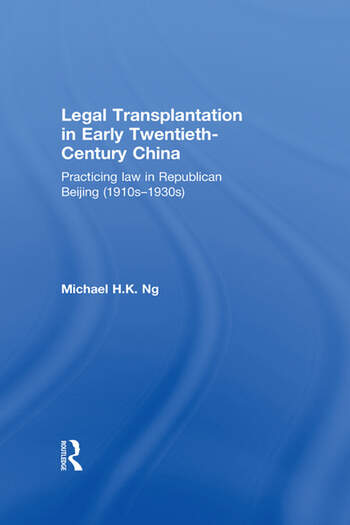 Legal Transplantation in Early Twentieth-Century China Practicing law in Republican Beijing (1910s-1930s) book cover