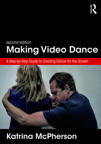 Making Video Dance A Step-by-Step Guide to Creating Dance for the Screen (2nd ed) book cover