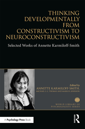 Thinking Developmentally from Constructivism to Neuroconstructivism Selected Works of Annette Karmiloff-Smith book cover