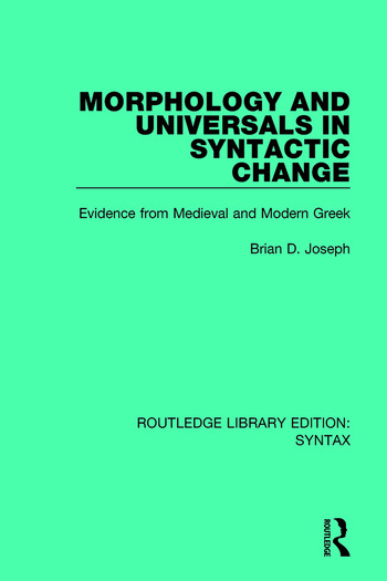 Morphology and Universals in Syntactic Change Evidence from Medieval and Modern Greek book cover