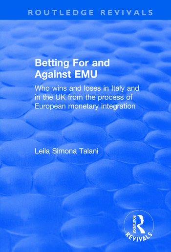 Betting for and Against EMU: Who Wins and Loses in Italy and in the UK from the Process of European Monetary Integration Who Wins and Loses in Italy and in the UK from the Process of European Monetary Integration book cover
