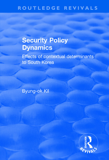 Security Policy Dynamics Effects of Contextual Determinants to South Korea book cover