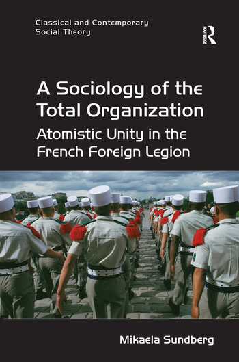 A Sociology of the Total Organization Atomistic Unity in the French Foreign Legion book cover