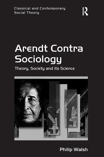 Arendt Contra Sociology Theory, Society and its Science book cover