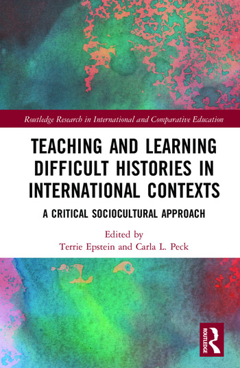 Teaching and Learning Difficult Histories in International Contexts A Critical Sociocultural Approach book cover