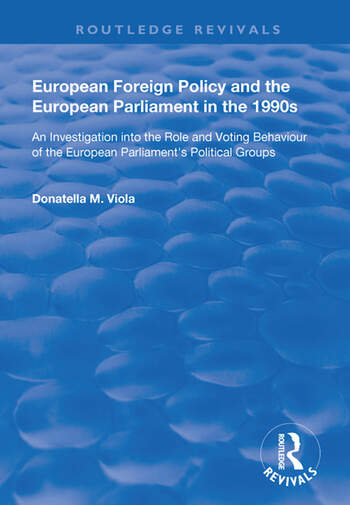 European Foreign Policy and the European Parliament in the 1990s An Investigation into the Role and Voting Behaviour of the European Parliament's Political Groups book cover