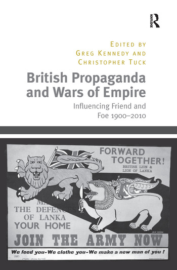 British Propaganda and Wars of Empire Influencing Friend and Foe 1900–2010 book cover