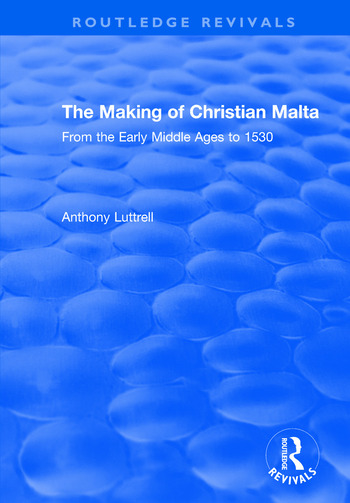 The Making of Christian Malta From the Early Middle Ages to 1530 book cover