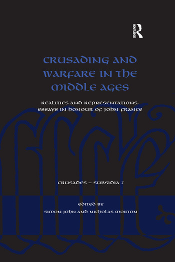 Crusading and Warfare in the Middle Ages Realities and Representations. Essays in Honour of John France book cover
