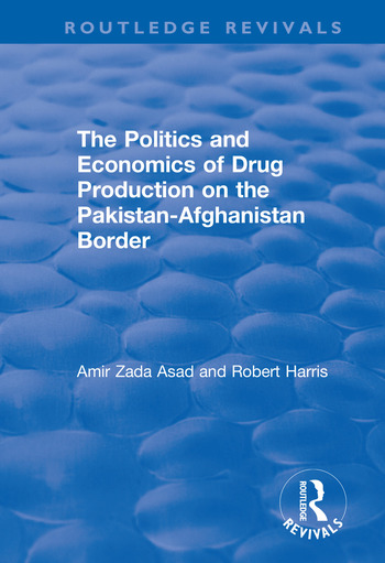The Politics and Economics of Drug Production on the Pakistan-Afghanistan Border book cover