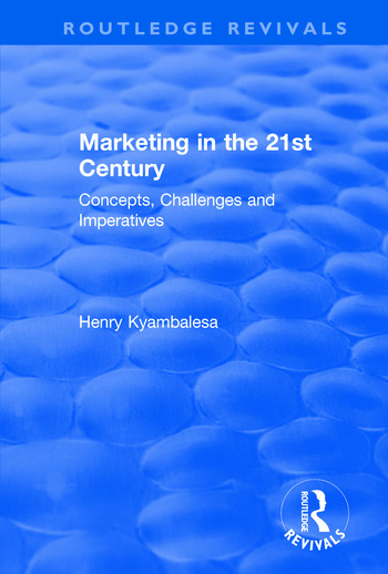 Marketing in the 21st Century Concepts, Challenges and Imperatives book cover