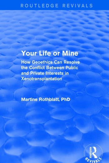 Revival: Your Life or Mine (2003) How Geoethics Can Resolve the Conflict Between Public and Private Interests in Xenotransplantation book cover
