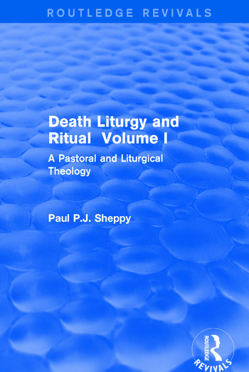 Death Liturgy and Ritual Volume I: A Pastoral and Liturgical Theology book cover