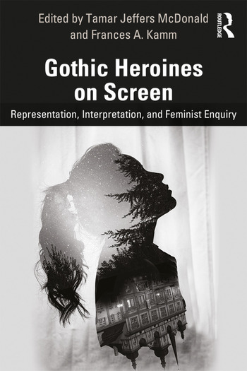 Gothic Heroines on Screen Representation, Interpretation and Feminist Enquiry book cover