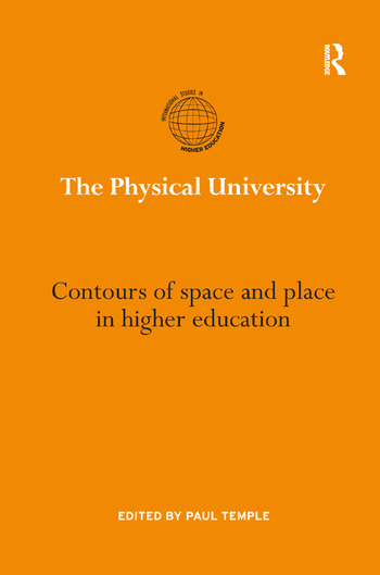 The Physical University Contours of space and place in higher education book cover