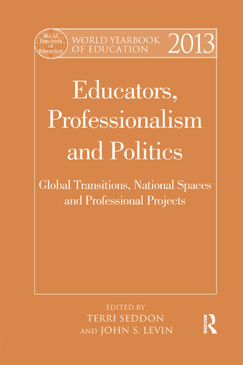 World Yearbook of Education 2013 Educators, Professionalism and Politics: Global Transitions, National Spaces and Professional Projects book cover