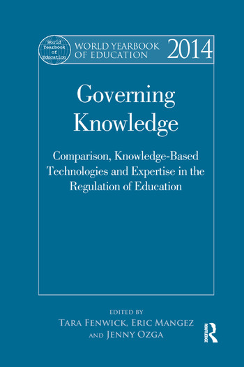 World Yearbook of Education 2014 Governing Knowledge: Comparison, Knowledge-Based Technologies and Expertise in the Regulation of Education book cover