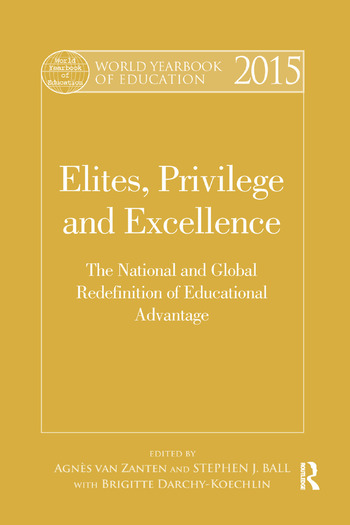 World Yearbook of Education 2015 Elites, Privilege and Excellence: The National and Global Redefinition of Educational Advantage book cover