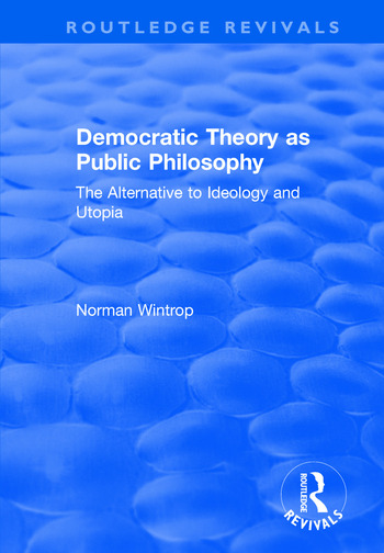 Democratic Theory as Public Philosophy: The Alternative to Ideology and Utopia The Alternative to Ideology and Utopia book cover