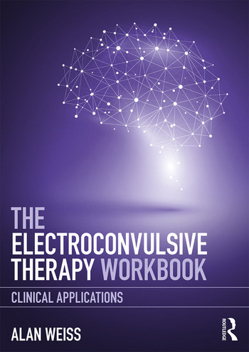 The Electroconvulsive Therapy Workbook Clinical Applications book cover