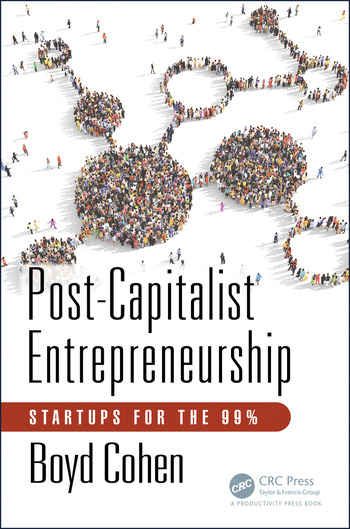 post capitalist entrepreneurship startups for the 99 crc press book