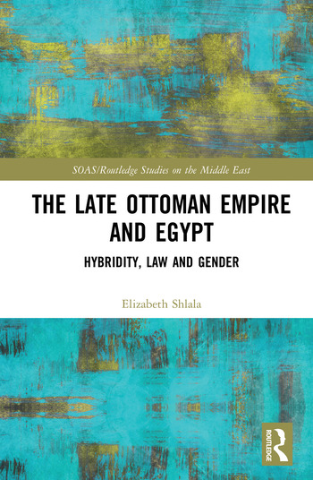 The Late Ottoman Empire and Egypt Hybridity, Law and Gender book cover