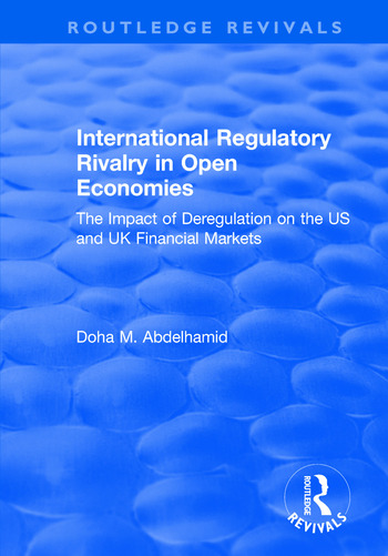 International Regulatory Rivalry in Open Economies: The Impact of Deregulation on the US and UK Financial Markets The Impact of Deregulation on the US and UK Financial Markets book cover