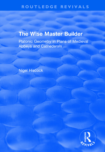 The Wise Master Builder Platonic Geometry in Plans of Medieval Abbeys and Cathederals book cover