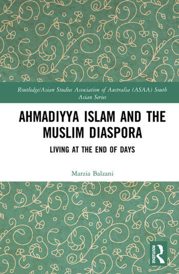 Ahmadiyya Islam and the Muslim Diaspora Living in the End of Days book cover