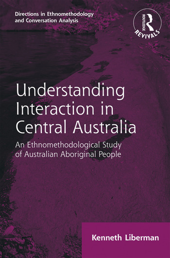 Routledge Revivals: Understanding Interaction in Central Australia (1985) An Ethnomethodological Study of Australian Aboriginal People book cover