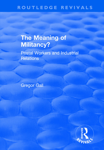 The Meaning of Militancy? Postal Workers and Industrial Relations book cover