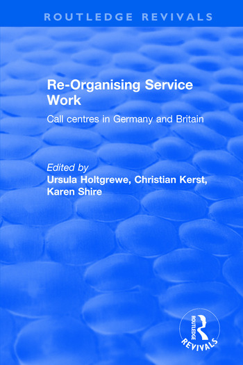 Re-organising Service Work: Call Centres in Germany and Britain Call Centres in Germany and Britain book cover