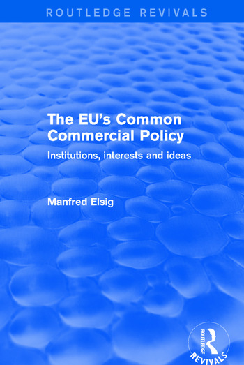 Revival: The EU's Common Commercial Policy (2002) Institutions, Interests and Ideas book cover