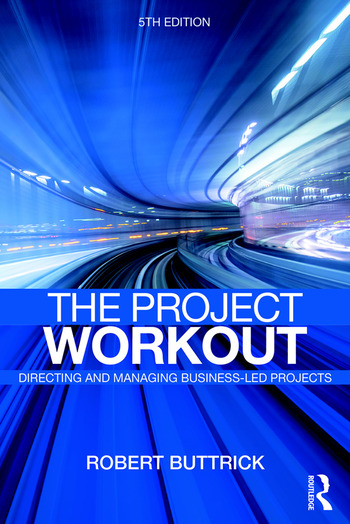 The Project Workout The Ultimate Guide to Directing and Managing Business-Led Projects book cover