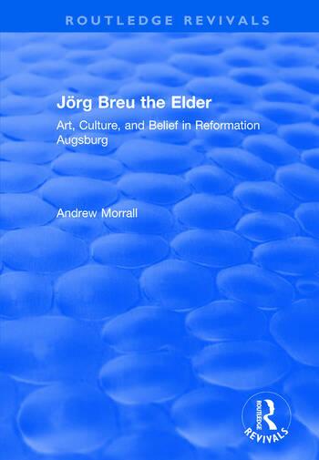 Jörg Breu the Elder Art, Culture, and Belief in Reformation Augsburg book cover