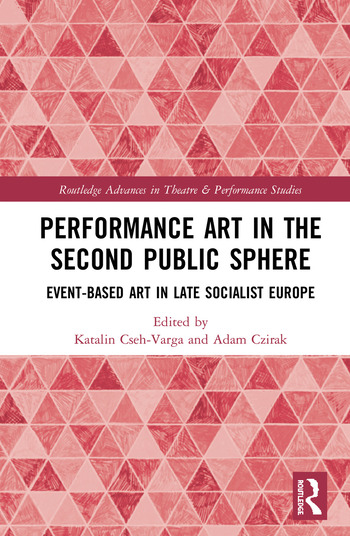 Performance Art in the Second Public Sphere Event-based Art in Late Socialist Europe book cover