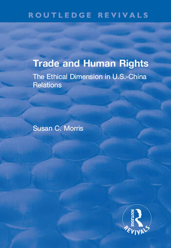 Trade and Human Rights The Ethical Dimension in US - China Relations book cover