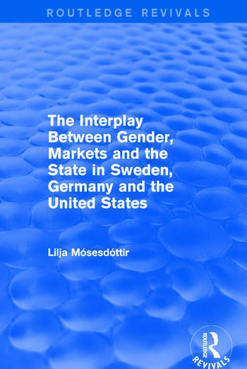 The Interplay Between Gender, Markets and the State in Sweden, Germany and the United States book cover