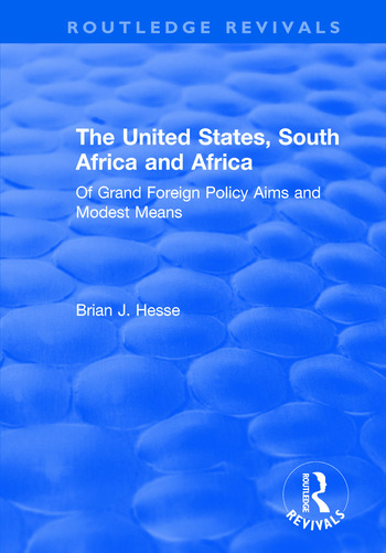 The United States, South Africa and Africa: Of Grand Foreign Policy Aims and Modest Means Of Grand Foreign Policy Aims and Modest Means book cover