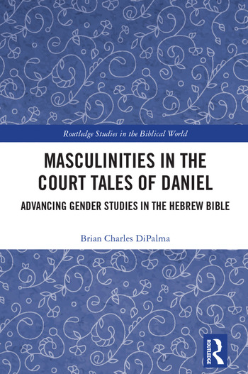 Masculinities in the Court Tales of Daniel Advancing Gender Studies in the Hebrew Bible book cover
