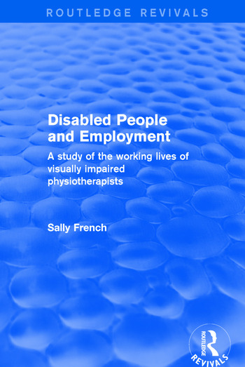 Disabled People and Employment A Study of the Working Lives of Visually Impaired Physiotherapists book cover
