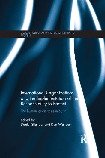 International Organizations and the Implementation of the Responsibility to Protect The Humanitarian Crisis in Syria book cover
